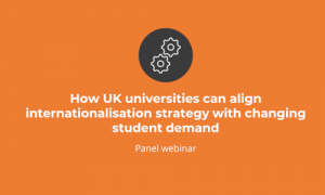 Panel webinar: how UK universities can align internationalisation srategy with changing student demand